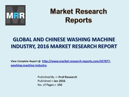 GLOBAL AND CHINESE WASHING MACHINE INDUSTRY, 2016 MARKET RESEARCH REPORT Published By -> Prof Research Published-> Jan 2016 No. of Pages-> 150 View Complete.