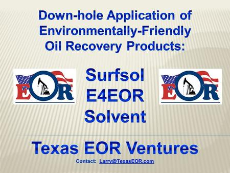 Larry Shultz Presents TexasEOR.com Solvent-Assisted Frac, Waterflood and N2 or CO2 Gas Injection EOR Technology Primer using Reservoir Robots in the Intelligent Oilfield