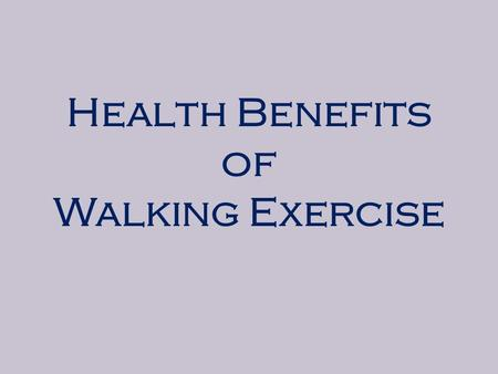 Health Benefits of Walking Exercise. WalkingWalking is good exercise for healthy life. This helps to stay physically, mentally and emotionally fit and.