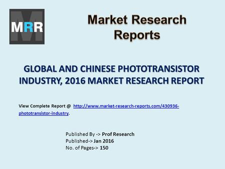 GLOBAL AND CHINESE PHOTOTRANSISTOR INDUSTRY, 2016 MARKET RESEARCH REPORT Published By -> Prof Research Published-> Jan 2016 No. of Pages-> 150 View Complete.