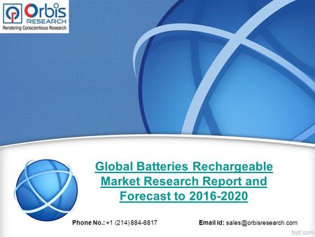 Global Batteries Rechargeable Market Research Report and Forecast to 2016-2020 Phone No.: +1 (214) 884-6817  id: