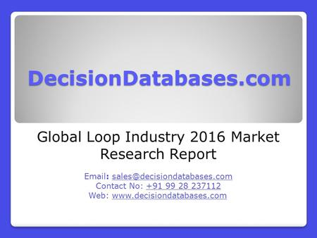 DecisionDatabases.com Global Loop Industry 2016 Market Research Report   Contact No: +91 99 28