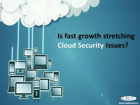 Is fast growth stretching Cloud Security issues?.