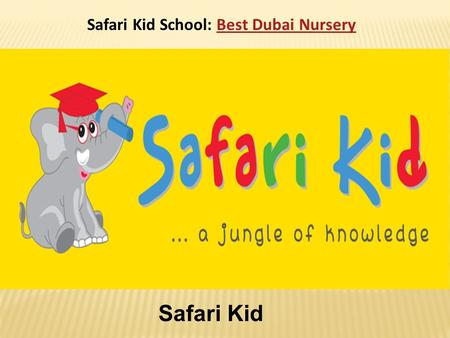 Safari Kid School: Best Dubai NurseryBest Dubai Nursery Safari Kid.