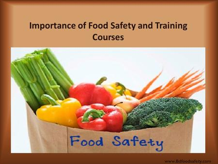 Importance of Food Safety and Training Courses www.Bdfoodsafety.com.