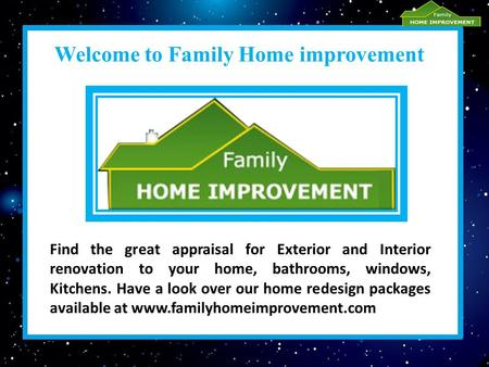 Welcome to Family Home improvement Find the great appraisal for Exterior and Interior renovation to your home, bathrooms, windows, Kitchens. Have a look.