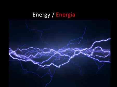 Energy / Energia. Renewable Energy Performance Task You will gain an understanding of energy and identify & distinguish between different forms of energy.