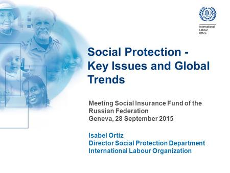 Social Protection - Key Issues and Global Trends Meeting Social Insurance Fund of the Russian Federation Geneva, 28 September 2015 Isabel Ortiz Director.