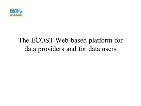 The ECOST Web-based platform for data providers and for data users.