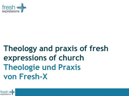 Theology and praxis of fresh expressions of church Theologie und Praxis von Fresh-X.