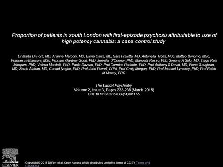 Proportion of patients in south London with first-episode psychosis attributable to use of high potency cannabis: a case-control study Dr Marta Di Forti,