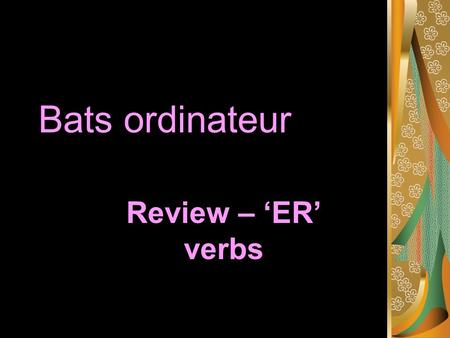 Bats ordinateur Review – 'ER' verbs. chercher To look for.