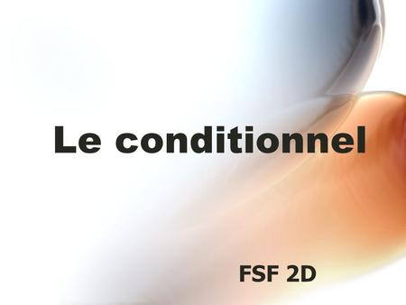 Le conditionnel FSF 2D. Qu'est-ce que c'est le conditionnel? Le conditionnel est un temps verbal. En anglais, le conditionnel exprime l'idée de would.