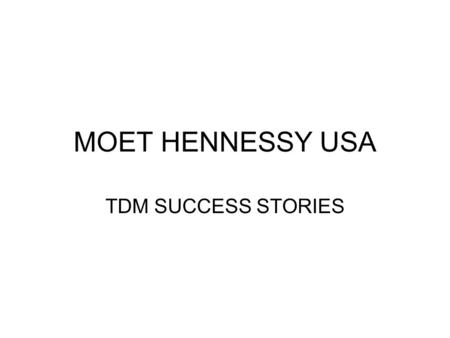 MOET HENNESSY USA TDM SUCCESS STORIES. Los Angeles-Private Club Jonathan Club: Hennessy Tasting Private Member Tasting for JC members-30 attended Hennessy.