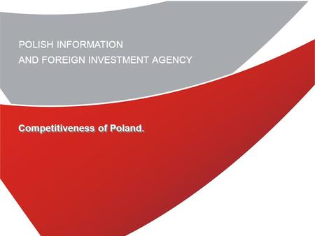 POLISH INFORMATION AND FOREIGN INVESTMENT AGENCY Competitiveness of Poland.