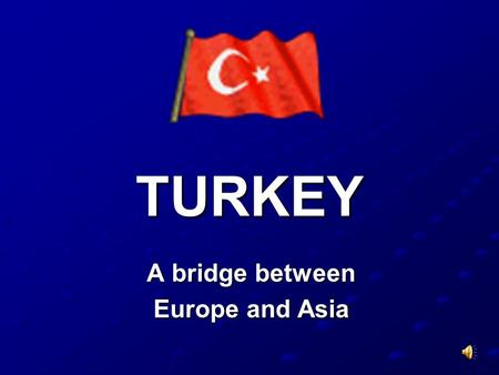 A bridge between Europe and Asia TURKEY. The Turkish Republic The Turkish Republic was founded on October 29, 1923. Mustafa Kemal ATATÜRK Founder & First.