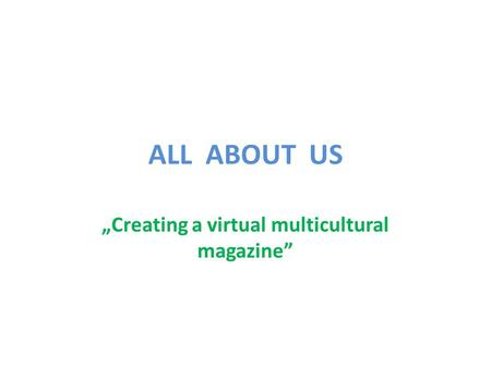 "ALL ABOUT US ""Creating a virtual multicultural magazine"""