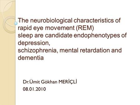 The neurobiological characteristics of rapid eye movement (REM) sleep are candidate endophenotypes of depression, schizophrenia, mental retardation and.