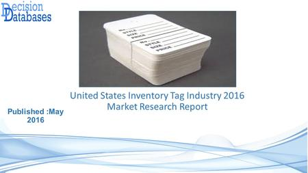 United States Inventory Tag Industry 2016 Market Research Report Published :May 2016.