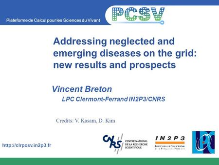 Plateforme de Calcul pour les Sciences du Vivant  Addressing neglected and emerging diseases on the grid: new results and prospects.