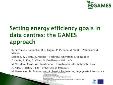 Setting energy efficiency goals in data centres: the GAMES approach B. Pernici, C. Cappiello, M.G. Fugini, P. Plebani, M. Vitali – Politecnico di Milano.