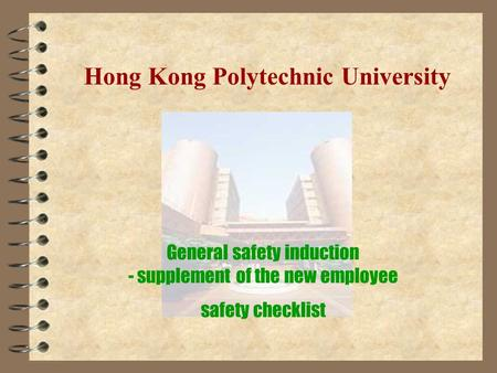 Hong Kong Polytechnic University General safety induction - supplement of the new employee safety checklist.