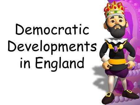 Democratic Developments in England Recap Feudalism William the Conqueror – Firm control, allegiance, taxes & census Henry II – Common law, jury.