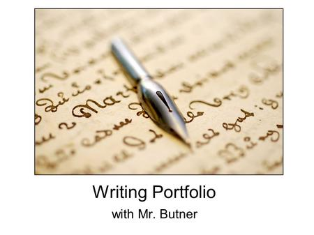 Writing Portfolio with Mr. Butner. Writing Portfolio Due Date: December 18th Requirements (3 sections) 1. Analytic Essay 2. Comparison/Contrast Essay.