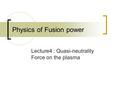 Physics of Fusion power Lecture4 : Quasi-neutrality Force on the plasma.