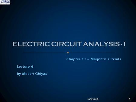 Chapter 11 – Magnetic Circuits Lecture 6 by Moeen Ghiyas 24/05/2016 1.