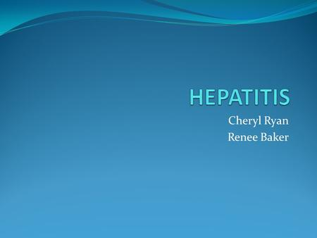 Cheryl Ryan Renee Baker. Hepatitis is the inflammation of the liver caused by a virus. The disease targets liver cells, hepatocytes. There are currently.