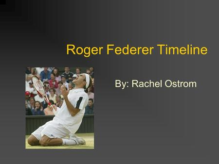 Roger Federer Timeline By: Rachel Ostrom. August 8, 1981 Roger Federer was born in Basel, Switzerland Parents are Lynette and Robert Federer.