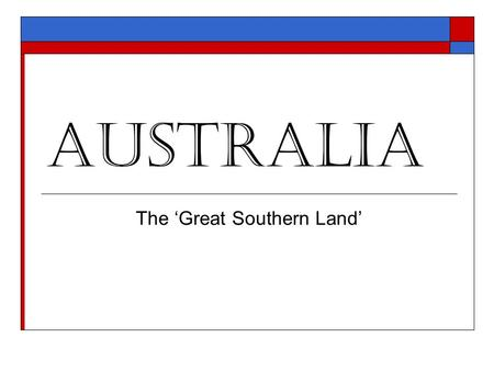 Australia The 'Great Southern Land'. Government: 'constitutional monarchy' / independent democratic Government  Head of State: Queen Elizabeth II  Federal.