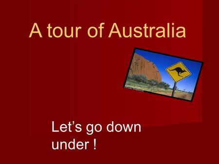 A tour of Australia Let's go down under !. The Australian flag The Union Jack: Australia is a former British colony James Cook, a British explorer, discovered.