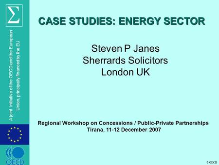 © OECD A joint initiative of the OECD and the European Union, principally financed by the EU Steven P Janes Sherrards Solicitors London UK CASE STUDIES: