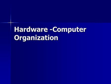 Hardware -Computer Organization. Hardware & Software A computer system consists of A computer system consists of –Hardware: anything you can touch, smell,