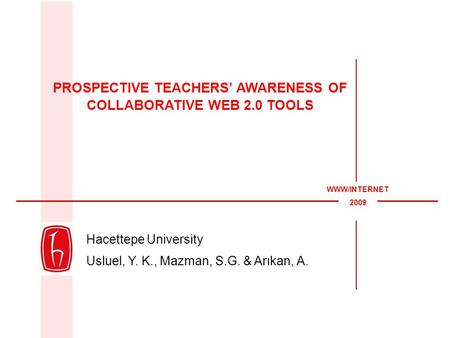 Hacettepe University Usluel, Y. K., Mazman, S.G. & Arıkan, A. PROSPECTIVE TEACHERS' AWARENESS OF COLLABORATIVE WEB 2.0 TOOLS WWW/INTERNET 2009.