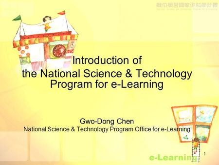 1 Introduction of the National Science & Technology Program for e-Learning Gwo-Dong Chen National Science & Technology Program Office for e-Learning.