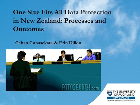 One Size Fits All Data Protection in New Zealand: Processes and Outcomes Gehan Gunasekara & Erin Dillon.