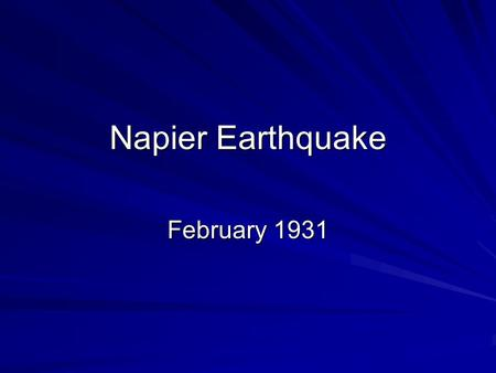 Napier Earthquake February 1931. What is an earthquake? Shaking and vibration at the surface of the earth resulting from underground movement along a.