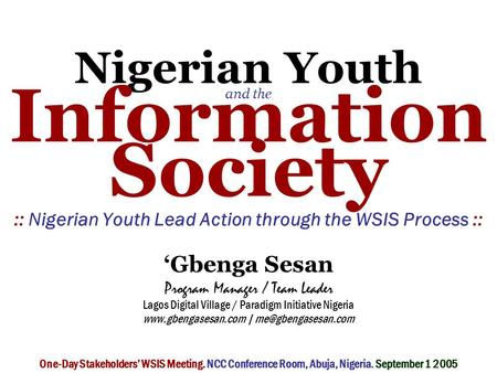 Nigerian Youth and the Information Society :: Nigerian Youth Lead Action through the WSIS Process :: 'Gbenga Sesan Program Manager / Team Leader Lagos.