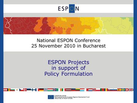 National ESPON Conference 25 November 2010 in Bucharest ESPON Projects in support of Policy Formulation.