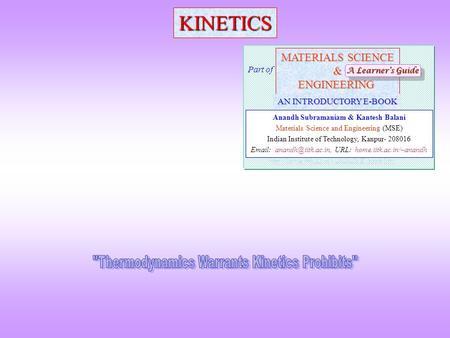 KINETICS MATERIALS SCIENCE &ENGINEERING Anandh Subramaniam & Kantesh Balani Materials Science and Engineering (MSE) Indian Institute of Technology, Kanpur-