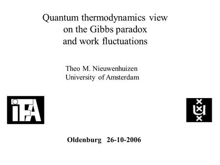 Quantum thermodynamics view on the Gibbs paradox and work fluctuations Theo M. Nieuwenhuizen University of Amsterdam Oldenburg 26-10-2006.