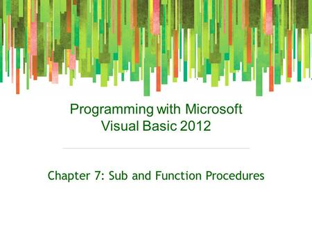 Programming with Microsoft Visual Basic 2012 Chapter 7: Sub and Function Procedures.