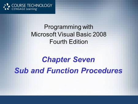 Programming with Microsoft Visual Basic 2008 Fourth Edition Chapter Seven Sub and Function Procedures.