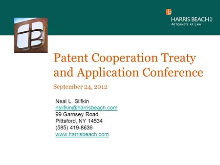 Patent Cooperation Treaty and Application Conference September 24, 2012 Neal L. Slifkin 99 Garnsey Road Pittsford, NY 14534 (585)