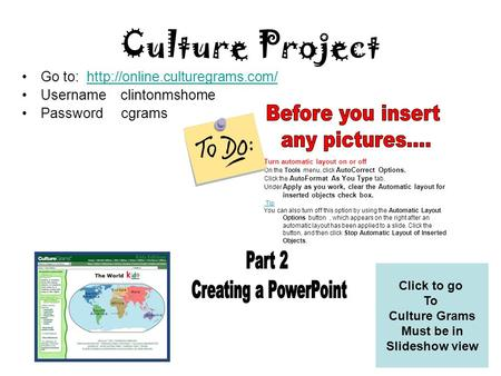Culture Project Go to:  Username clintonmshome Password cgrams Click to go To Culture Grams.