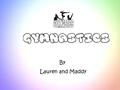 By Lauren and Maddy. One of the most popular and oldest sports of the Olympics is Gymnastics, and has been part since ancient times. Competition events.