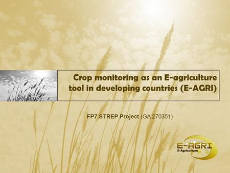 Crop monitoring as an E-agriculture tool in developing countries (E-AGRI) FP7 STREP Project (GA 270351)